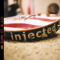 Injected - Burn it black