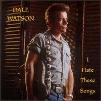 Dale Watson - I Hate These Songs