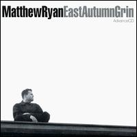 Matthew Ryan - East autumn grin