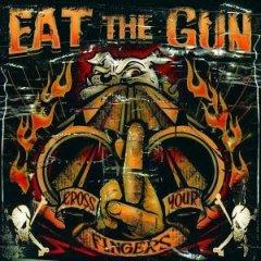 Eat The Gun - Cross Your Fingers