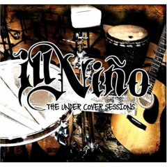 Ill Nino - The Undercover Sessions
