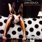 John Oszajca - First Sign Of Anything