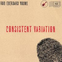 Rob Eberhard Young - Consistent Variation