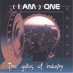 (I AM) ONE - The Gates of Industry