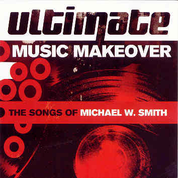 Ultimate Music Makeover - The Songs of Michael W.Smith