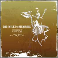 500 Miles To Memphis - Sunshine In a Shot Glass