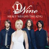 I Nine - Heavy Weighs the King
