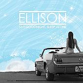 Ellison - Say Goodnight, Sleep Alone