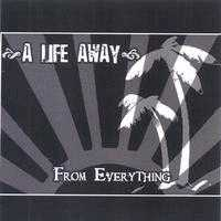 A Life Away - From Everything
