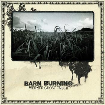 Barn Burning - Werner Ghost Truck