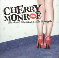 Cherry Monroe - The Good, the Bad and the Beautiful