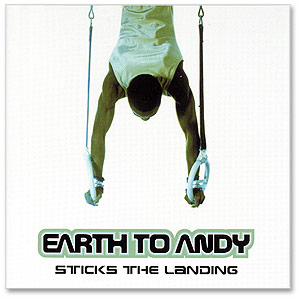 Earth to Andy - Sticks The Landing