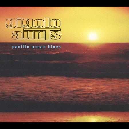 Gigolo Aunts - Pacific Ocean Blues