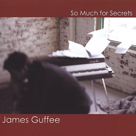 James Guffee - So Much For Secrets