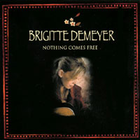 Brigitte Demeyer - Nothing Comes Free