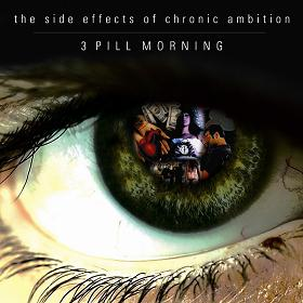 3 Pill Morning - The side effects of chronic ambition