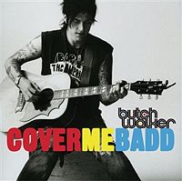 Butch Walker - Cover Me Badd