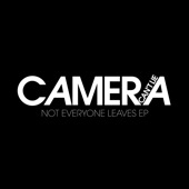 Camera Cant Lie - Not Everyone Leaves