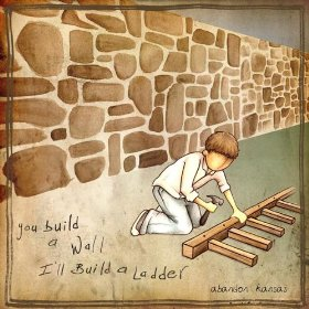 Abandon Kansas - You Build a Wall, I'll Build a Ladder