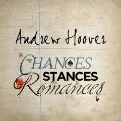 Andrew Hoover - Chances, Stances & Romances