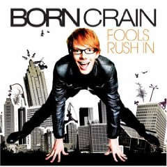 Born Crain - Fools Rush In