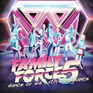 Family Force 5 - Dance or die with a vengeance