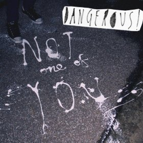 Dangerous! - Not one of you