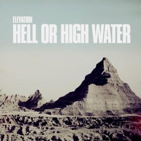 Elevation - Hell or high water