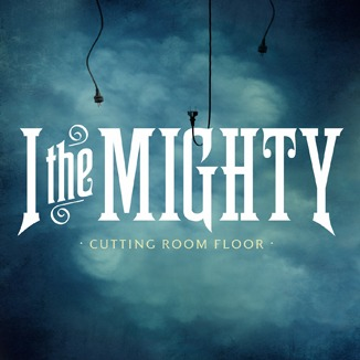 I The Mighty - Cutting room floor