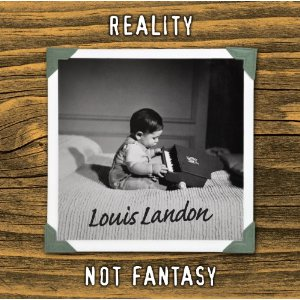 Louis Landon - Reality Not Fantasy