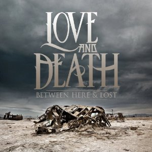 Love And Death - Between Here And Lost