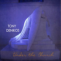 Tony Denikos - Under The Church