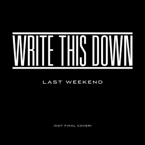 Write This Down - Lost Weekend 