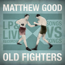 Matthew Good - Old Fighters
