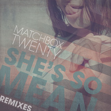 Matchbox Twenty - She's So Mean (Remixes) - Single