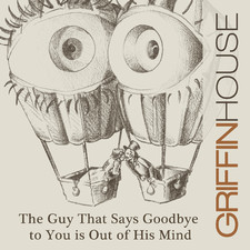 Griffin House - The Guy That Says Goodbye to You Is out of His Mind - Single