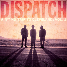 Dispatch - Ain't No Trip to Cleveland, Vol. 1 (Live)