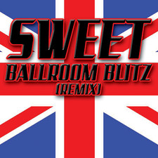 Sweet - Ballroom Blitz (Remix) - Single