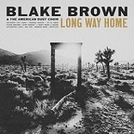 Blake Brown & The American Dust Choir - Long Way Home