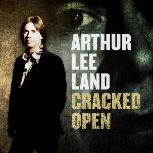Arthur Lee Land - Cracked Open