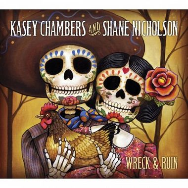 Kasey Chambers and Shane Nicholson - Wreck & Ruin