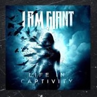 I Am Giant - Life In Captivity