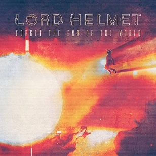 Lord Helmet - Forget The End Of The World