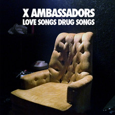 X Ambassadors - Love Songs Drug Songs - EP