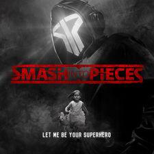 Smash Into Pieces - Let Me Be Your Superhero - Single