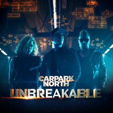 Carpark North - Unbreakable - Single