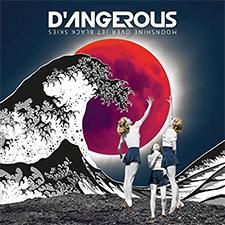 D'ANGEROUS - Moonshine over Jet Black Skies