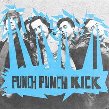 Punch Punch Kick - Punch Punch Kick