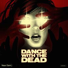 Dance With The Dead - Near Dark