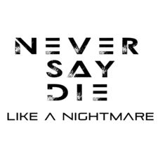 Never Say Die - Like a Nightmare - Single